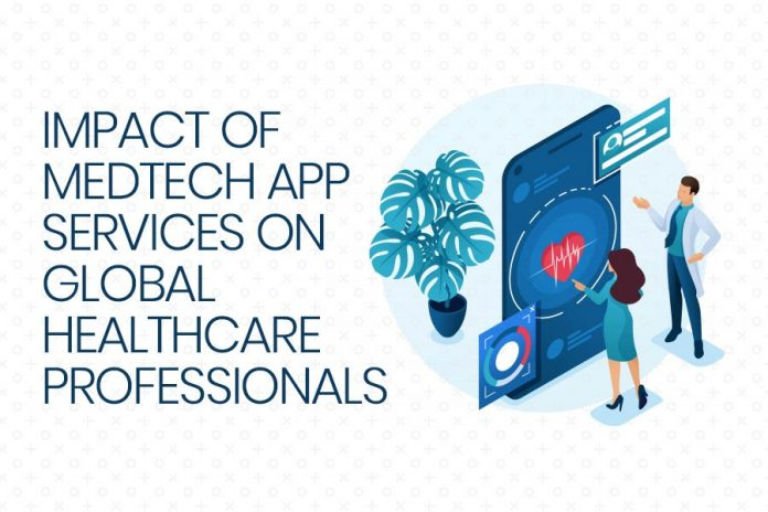 Impacts Of MedTech App Development For Global Healthcare Professionals