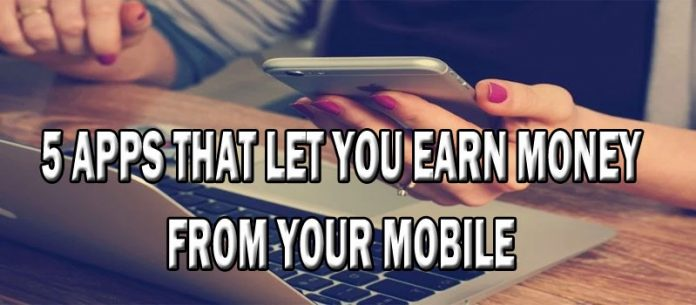 Want To Earn Money With Mobile Applications? Install These Top 5